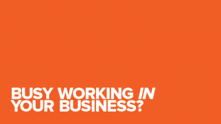 Busy working in your business?