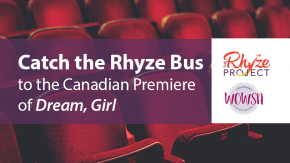 Catch the Rhyze Bus to the Canadian Premiere of Dream, Girl