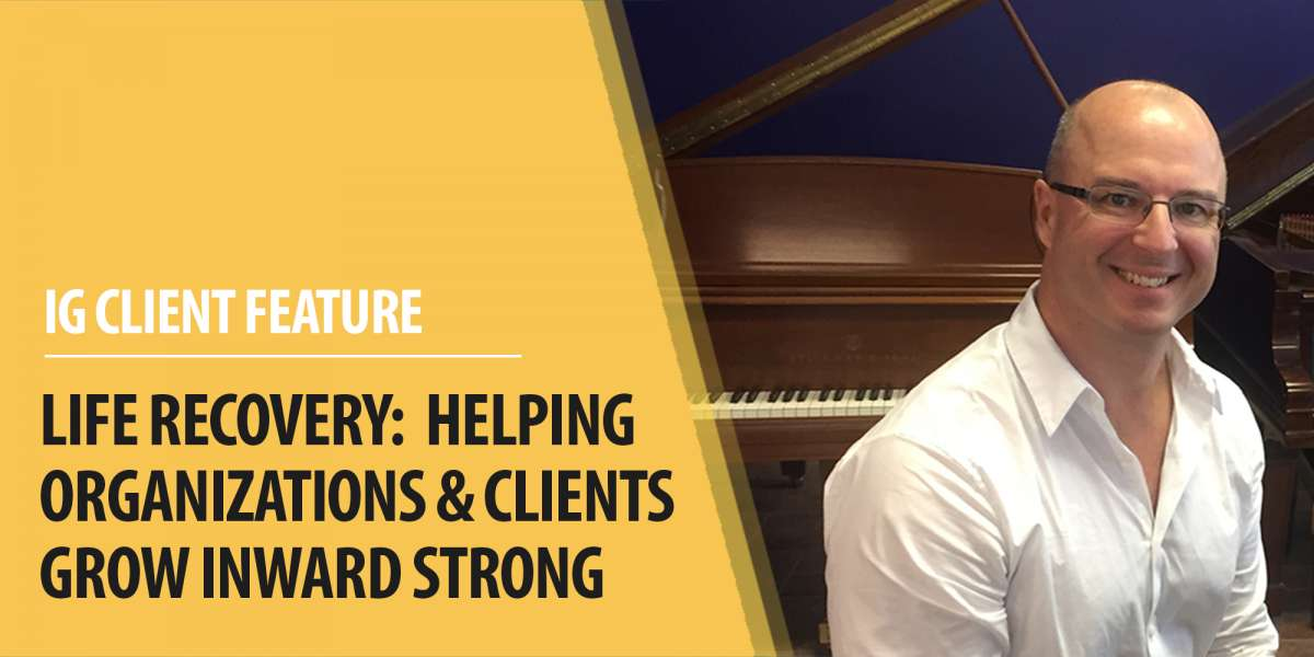 Client Feature: Life Recovery: Helping organizations & clients grow Inward Strong