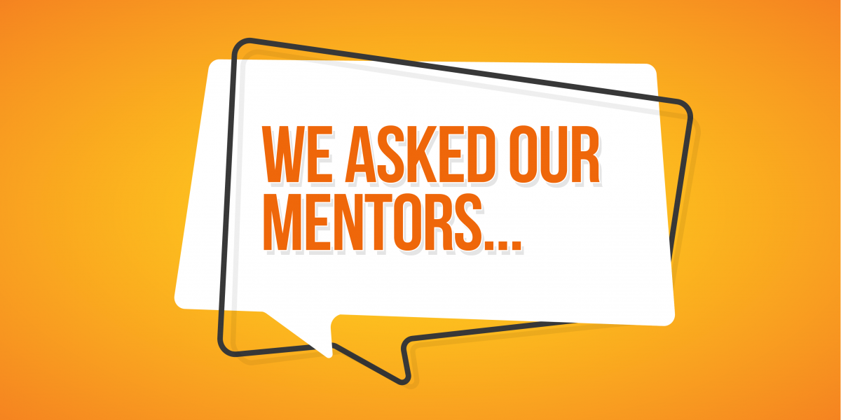We Asked our Mentors