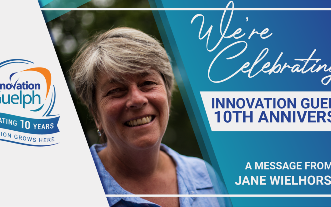 Innovation Guelph's 10th Anniversary – A Message from Jane Wielhorski