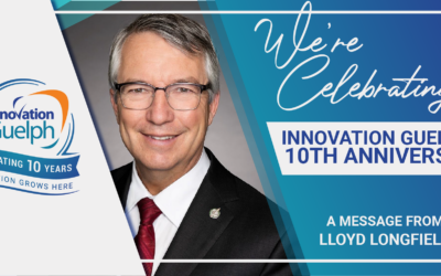 Innovation Guelph's 10th Anniversary – A Message From Lloyd Longfield
