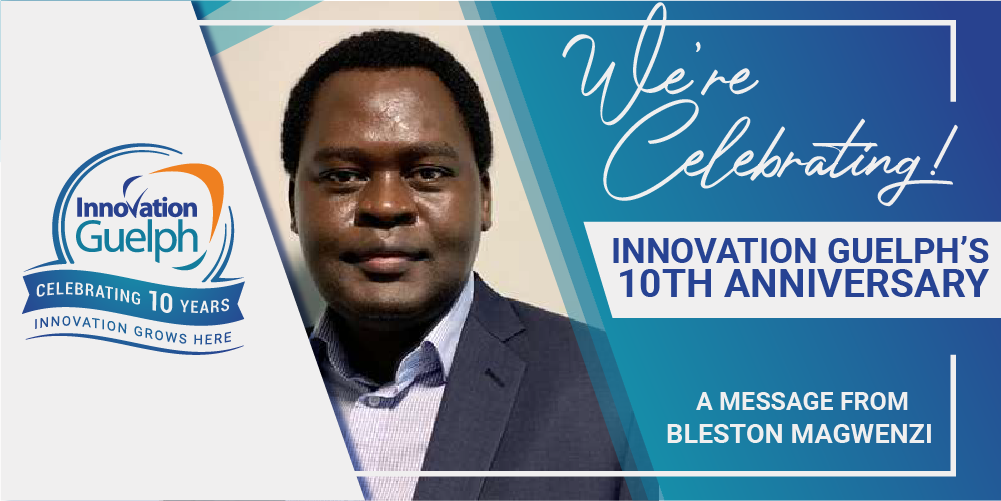 Innovation Guelph's 10th Anniversary – A Message From Bleston Magwenzi